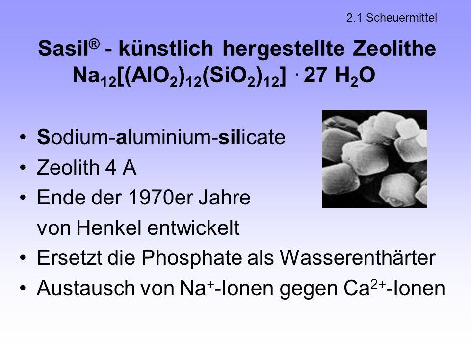 2.1 Scheuermittel Sasil® - künstlich hergestellte Zeolithe Na12[(AlO2)12(SiO2)12] . 27 H2O. Sodium-aluminium-silicate.